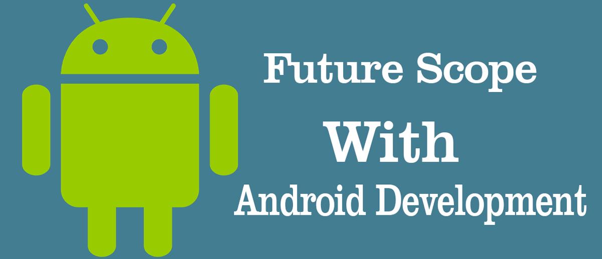 Scope of Android App Development